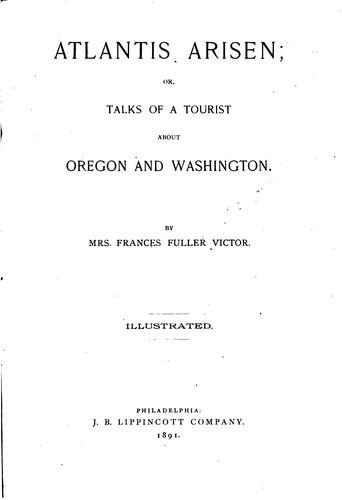 Atlantis Arisen: Or, Talks of a Tourist about Oregon and Washington