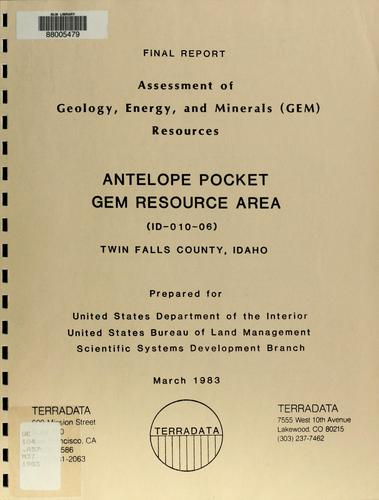 Assessment of geology, energy, and minerals (GEM) resources, Antelope Pocket GRA (ID-010-06), Twin Falls County, Idaho by Geoffrey W. Mathews