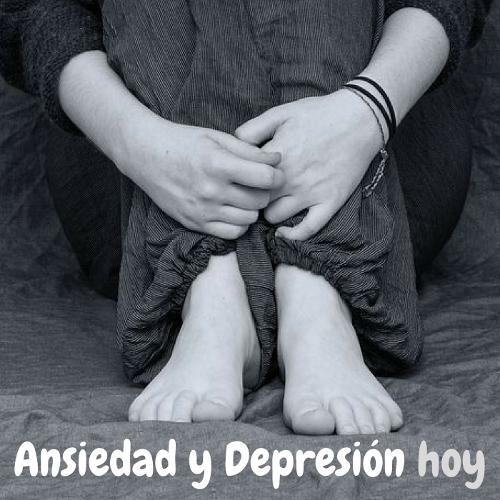 Ansiedad y Depresión hoy