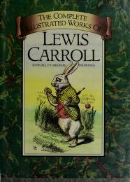 Cover of: The complete illustrated works of Lewis Carroll | Lewis Carroll