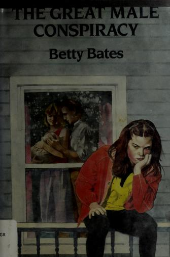 The great male conspiracy by Betty Bates