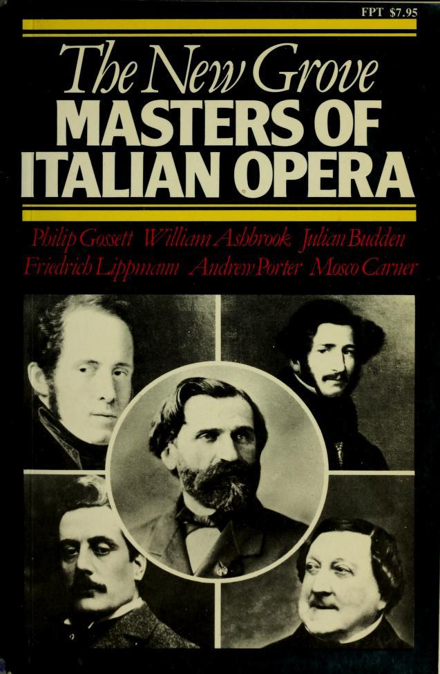 The New Grove Masters of Italian Opera by Philip Gossett