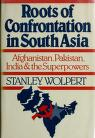 Cover of: Roots of confrontation in South Asia: Afghanistan, Pakistan, India, and the superpowers