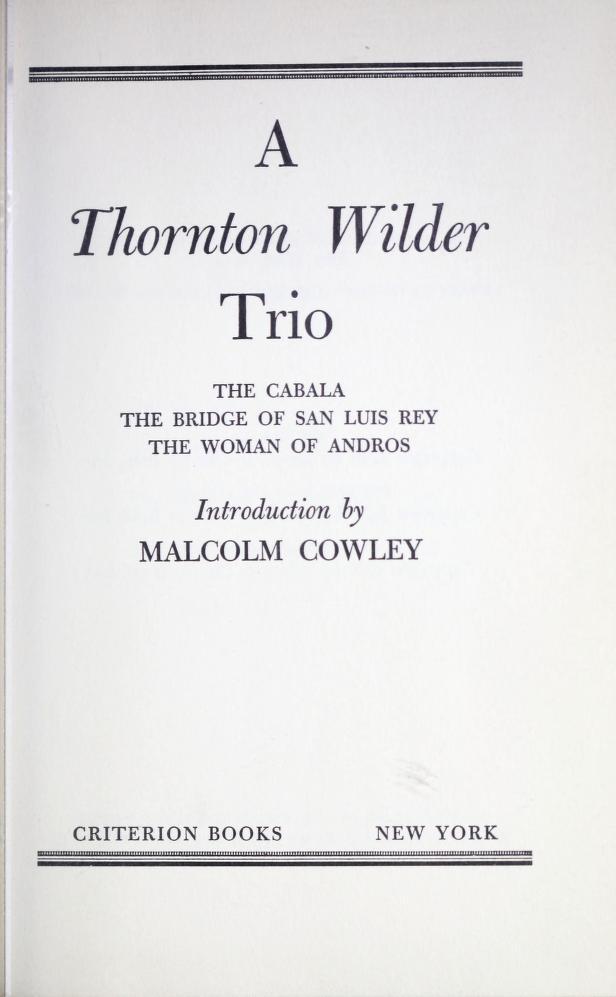 A Thornton Wilder trio: The cabala, The bridge of San Luis Rey, The woman of Andros. by Thornton Wilder