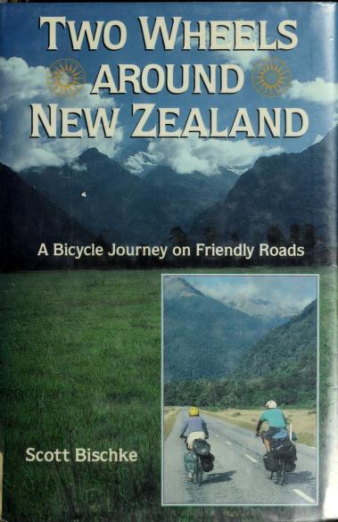 Two wheels around New Zealand by Scott Bischke