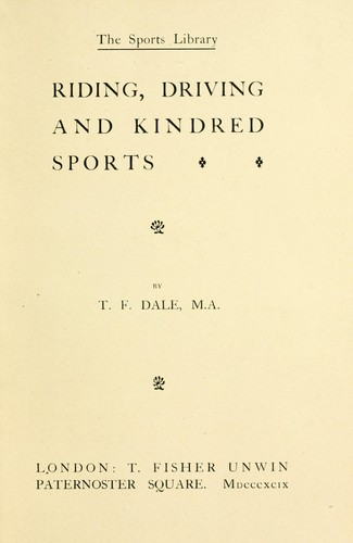 Riding, driving and kindred sports by T. F. Dale