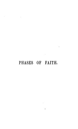 Phases of Faith: Or, Passages from the History of My Creed by Francis William Newman
