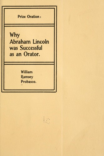 Why Abraham Lincoln was successful as an orator by Probasco, William Ramsey