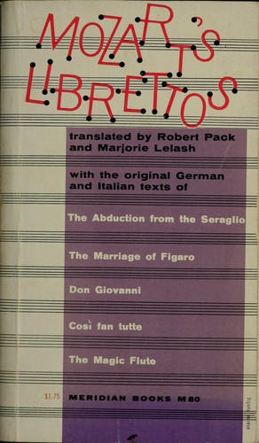 Mozart's librettos by translated by Robert Pack and Marjorie Lelash [with the original German and Italian texts facing the translations]