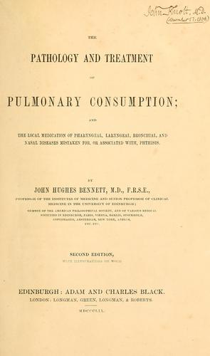 The pathology and treatment of pulmonary consumption by John Hughes Bennett