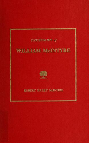 Descendants of William McIntyre by Robert Harry McIntire
