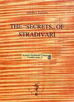 "The Secrets of Stradivari, with the catalogue of the Stradivarian relics contained in the Civic Museum ""Ala Ponzone"" of Cremona by Simone F. Sacconi"