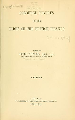 Coloured figures of the birds of the British Islands / issued by Lord Lilford by Lilford, Thomas Littleton Powys Baron