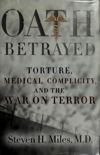 Oath betrayed by Steven H. Miles